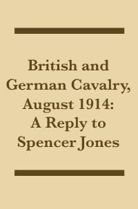 British and German Cavalry, August 1914:      A Reply to Spencer Jones