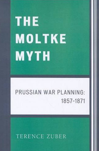 The Moltke Myth: Prussian War Planning 1857-1871