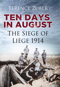 Ten Days in August - The Siege of Liege 1914